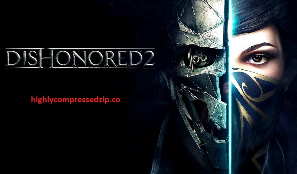 Dishonored 2 Highly Compressed Game Free Download for PC